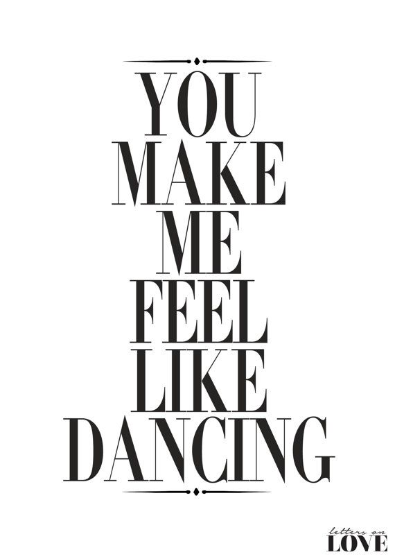 You Make Me Feel Like Dancing Fashion Poster by