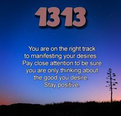 Seeing 1313? It's a message you have developed a strong connection with the angelic realm and are being guided towards the next steps along your path. Be prepared to expand your spirituality in new and exciting ways and look for opportunities to creatively express yourself from the heart. Use your natural interests, talents and personality to bring joy and upliftment to others. Pay close attention to your intuition and trust the messages and take action with confidence and enthusiasm.