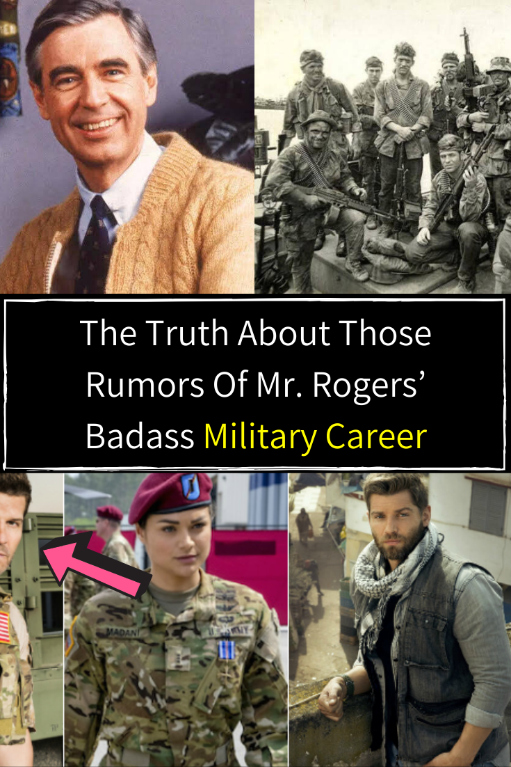 The Truth About Those Rumors Of Mr Rogers Badass Military Career Military Girlfriend Military Memes Military