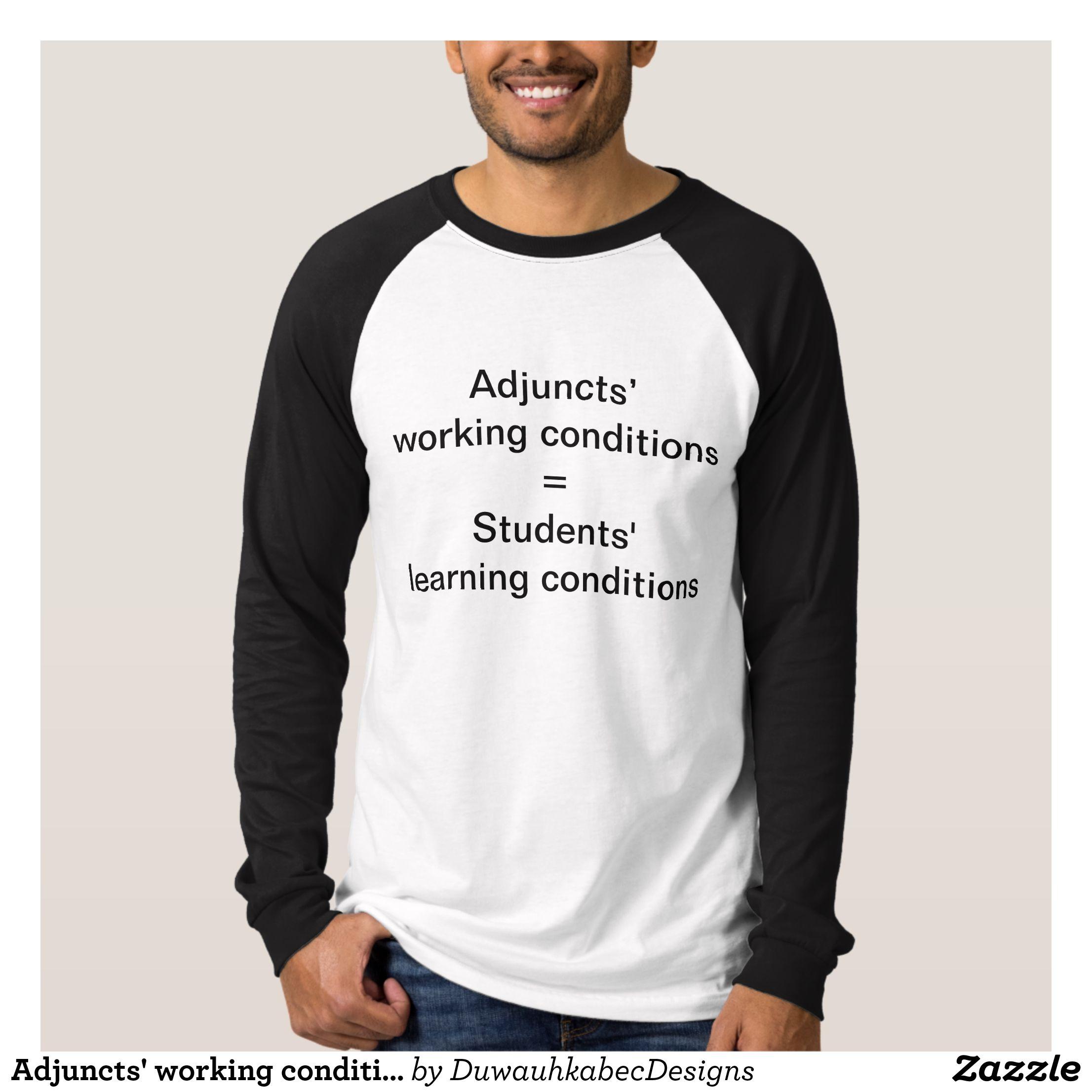 Adjuncts Working Conditions T Shirt Zazzle Com Slang Shirts Joke Shirts Political Shirts