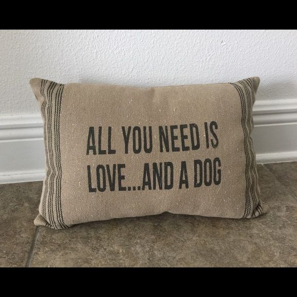 All You Need Is Love And A Dog Pillow 15 X 10