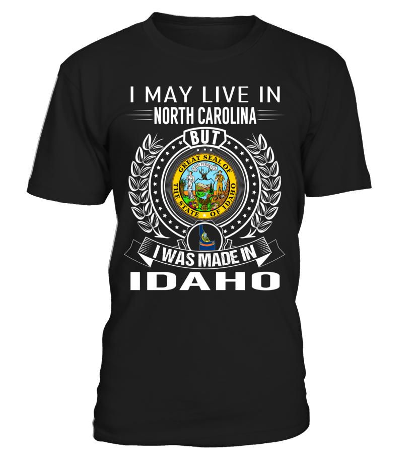 I May Live in North Carolina But I Was Made in Idaho #Idaho