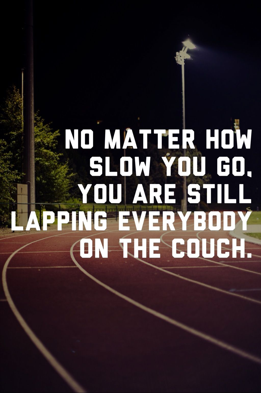 Image result for no matter how slow you go you're still lapping