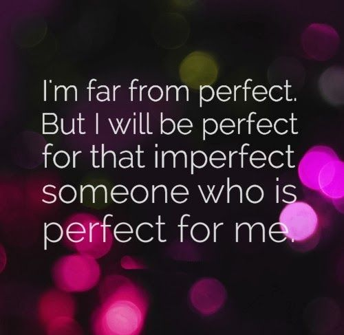 I M Far From Perfect But I Will Be Perfect For That Imperfect Someone Who Is Perfect For Me Love Quotes Laughter Quotes Perfection Quotes Im Not Perfect