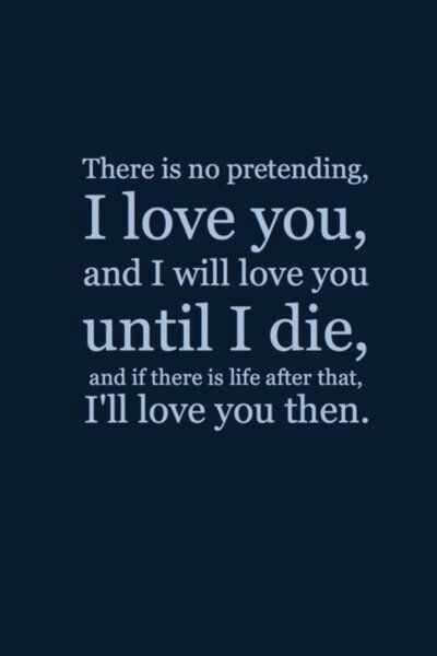 I Love You And I Will Love You Until I Die And If There Is Life After That I Ll Love You Then Love Quotes Husband Quotes Jace Wayland Quotes
