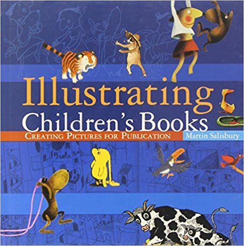 Illustrating Children's Books: Creating Pictures for Publication: Amazon.co.uk: Martin Salisbury: 9780713668889: Books