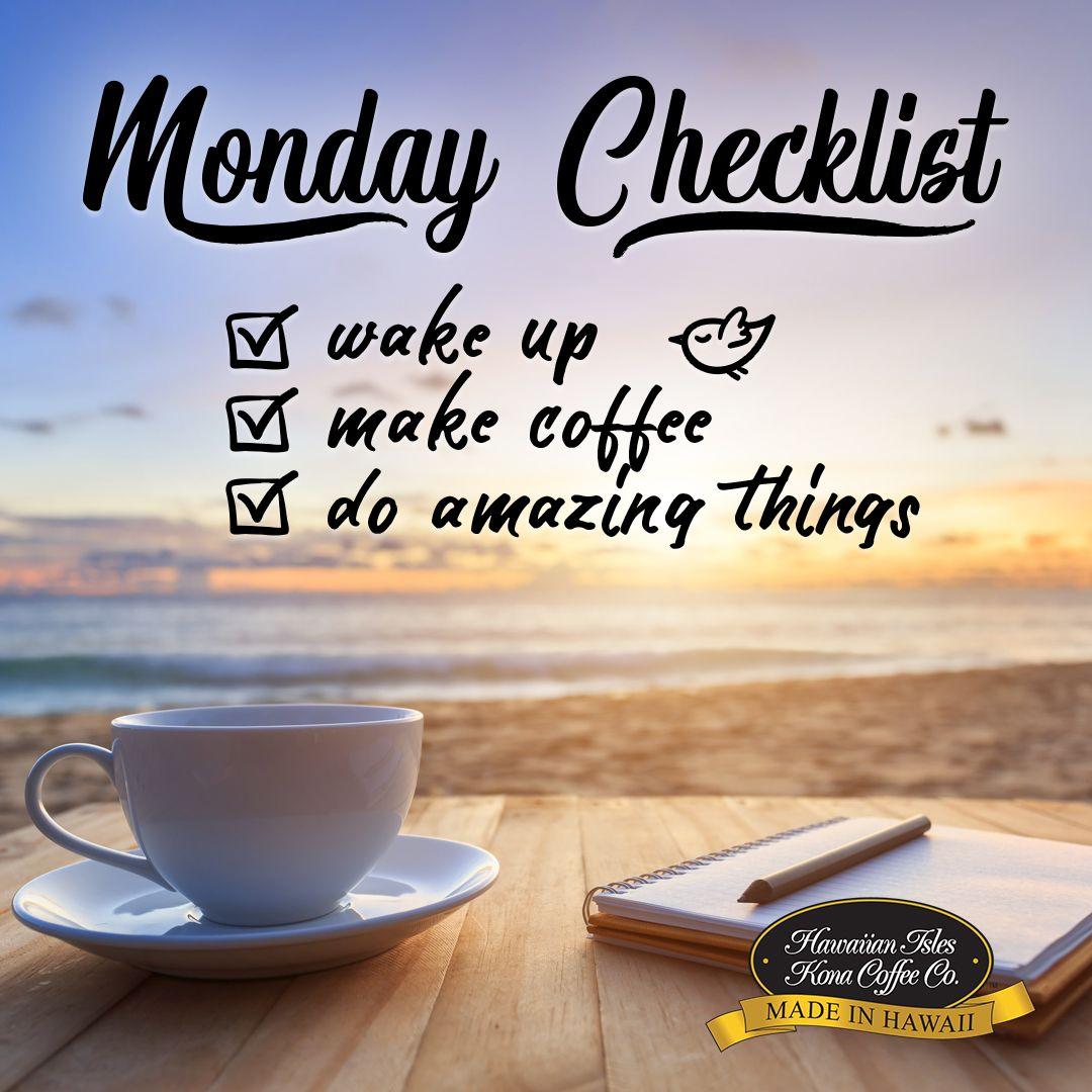 Monday Checklist Wake Up Make Kona Coffee Do Amazing Things Kona Coffee Memes And Quotes For Coffee Lo Coffee Quotes Morning Coffee Quotes Monday Coffee