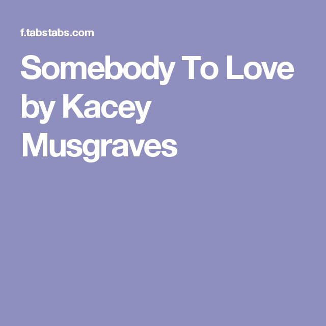 Somebody To Love by Kacey Musgraves | Chords | Pinterest | Kacey ...