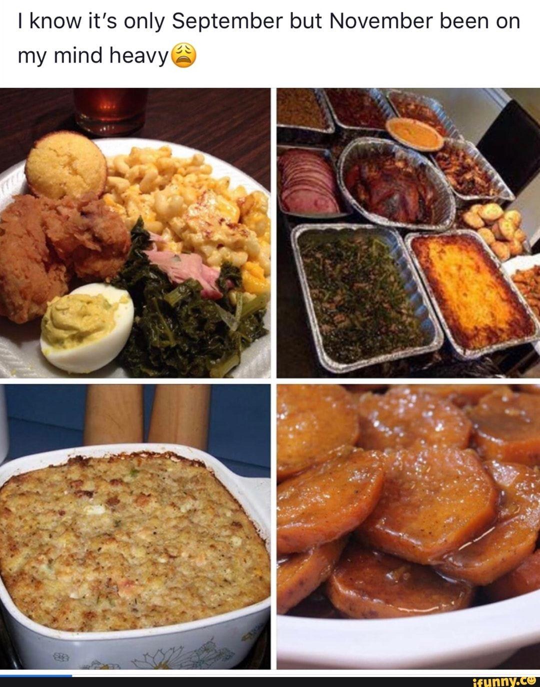 I Know It S Only September But November Been On My Mind Heavyg Ifunny Soul Food Dinner Soul Food Food Lover