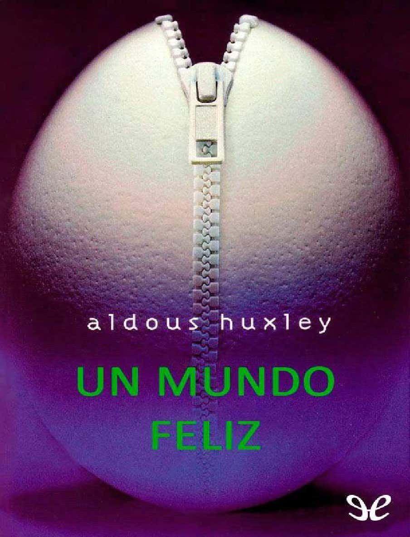 Un Mundo Feliz Aldous Huxley Un Mundo Feliz Aldous Huxley Aldous