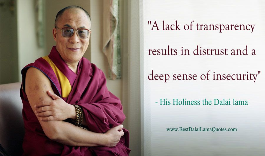 A Lack Of Transparency Results In Distrust And A Deep Sense Of Insecurity Dalai Lama Dalai Lama Quotes Relax Quotes