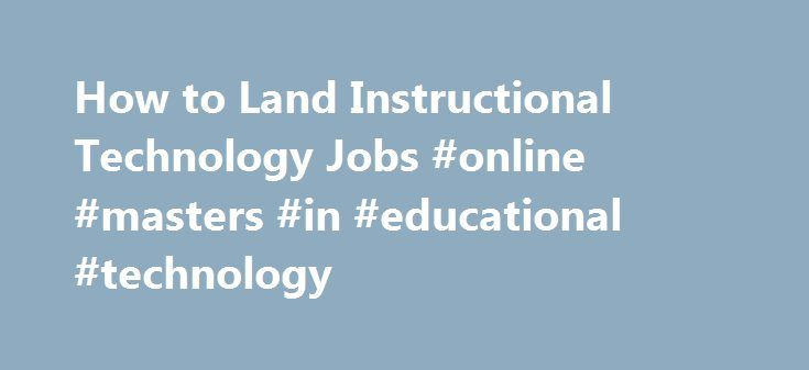 How To Land Instructional Technology Jobs Online Masters In