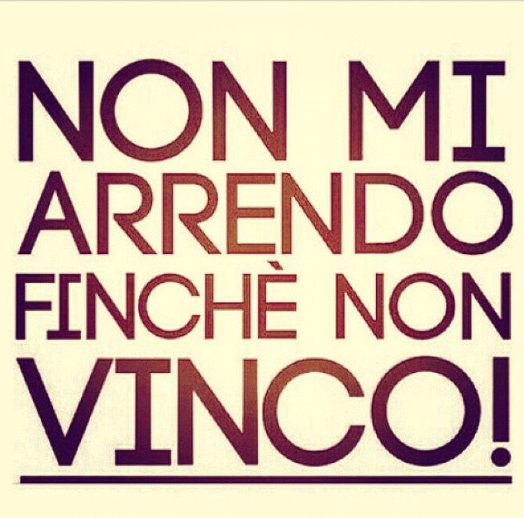 NON MI ARRENDO FINCHÉ NON VINCO!! | Citazioni | Pinterest