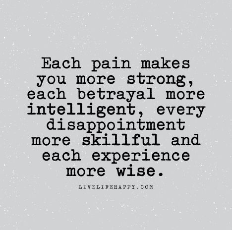 Each Pain Makes You More Strong Each Betrayal More Intelligent