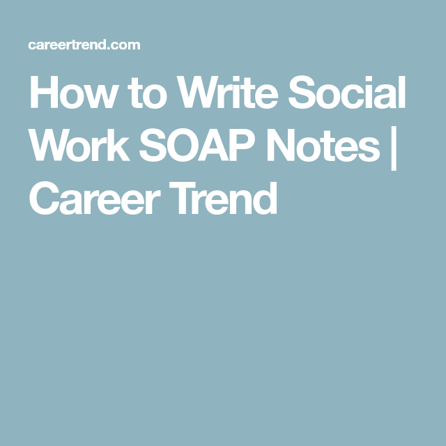 How To Write Social Work Soap Notes  Career Trend  Soap Notes