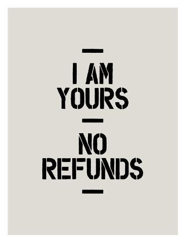 'I Am Yours No Refunds' Art Print - Brett Wilson | Art.com