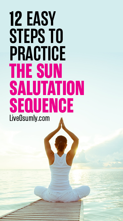 How To Do The 12 Poses Of Sun Salutation Detailed Step By Step Guide Yoga Poses Advanced Easy Yoga Workouts Yoga Postures