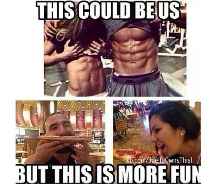 34bd0164e3714bc44d4c289ce794f666 this will be me and my girlfriend but until then i will eat,Fitness Pizza Meme Funny
