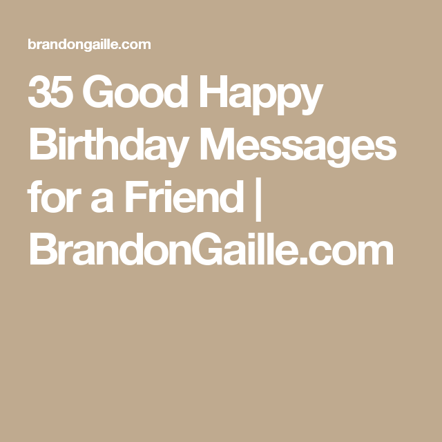 35 Good Happy Birthday Messages For A Friend Happy Birthday