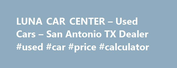 Luna Car Center Used Cars San Antonio Tx Dealer Used Car