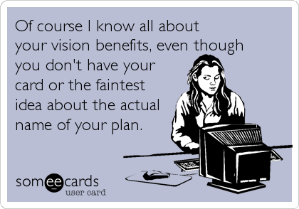 Of Course I Know All About Your Vision Benefits Even Though You