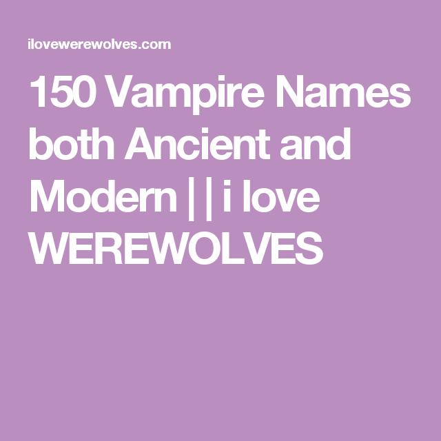 150 Vampire Names Both Ancient And Modern I Love Werewolves Guy Names Unique Cool Fantasy Names Fantasy Male Names