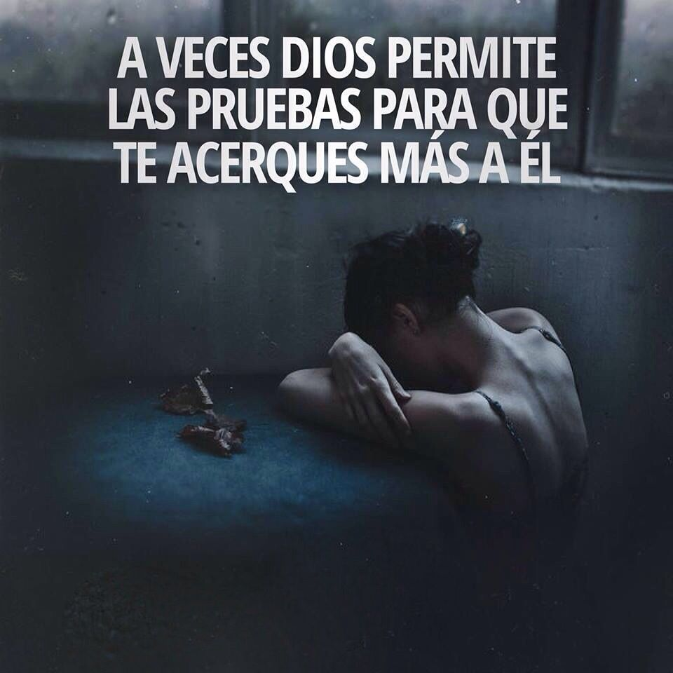 A veces Dios permite las pruebas para que te acerques más a Él
