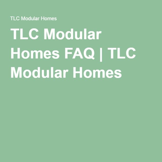 TLC Modular Homes FAQ