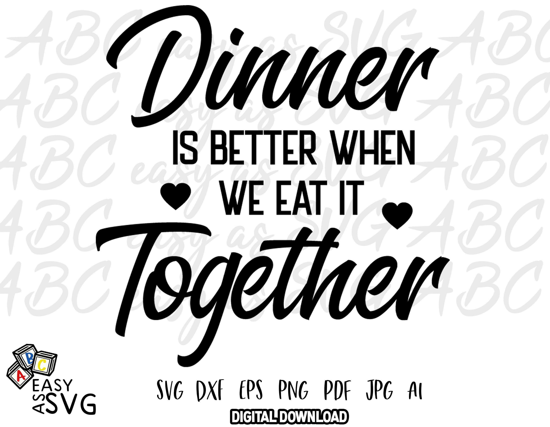 Kitchen Sign Svg Dinner Is Better When We Eat It Together Kitchen Svg Funny Kitchen Svg Cooking Quote Svg Cooking Svg Dinner Saying Dxf Svg Quotes Cooking Quotes Quotes