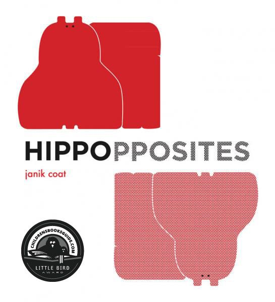 Hippopposites by Janik Coat. Possibly the best children's book of opposites.