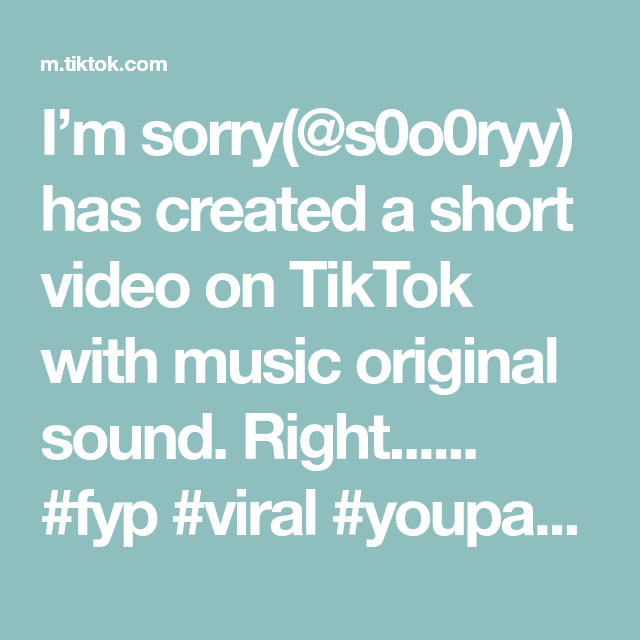 I M Sorry S0o0ryy Has Created A Short Video On Tiktok With Music Original Sound Right Fyp Viral Youpage The Originals Music Have Fun