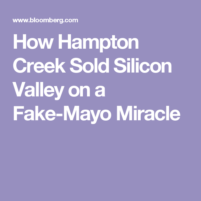 How Hampton Creek Sold Silicon Valley on a Fake-Mayo Miracle