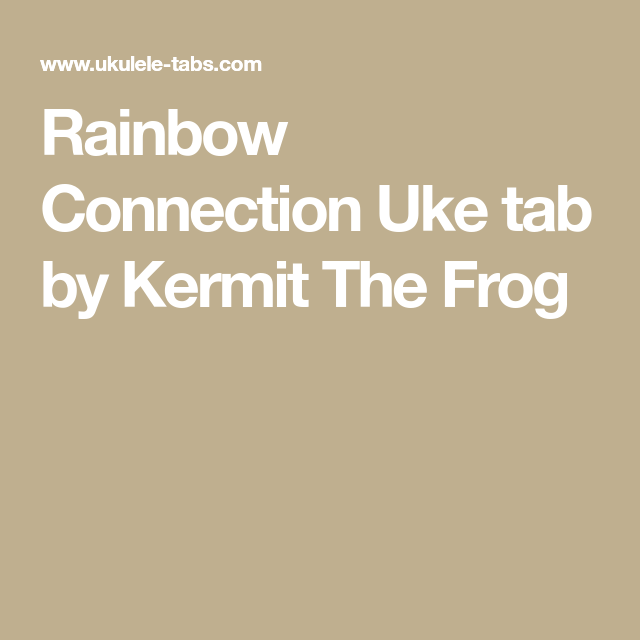 Rainbow Connection Uke Tab By Kermit The Frog Ukulele Junk