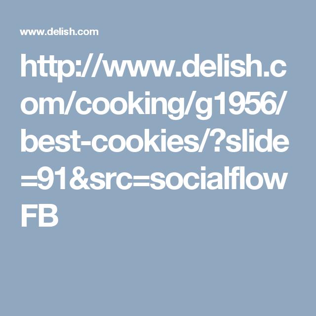 http://www.delish.com/cooking/g1956/best-cookies/?slide=91&src=socialflowFB