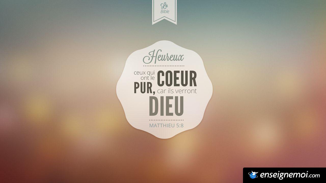 Populaire La Bible - Versets illustrées - Matthieu 5:8 - Heureux ceux qui  QY17