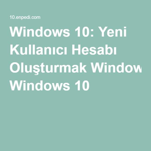 Windows 10 Yeni Kullanici Hesabi Olusturmak Windows 10 Windows 10