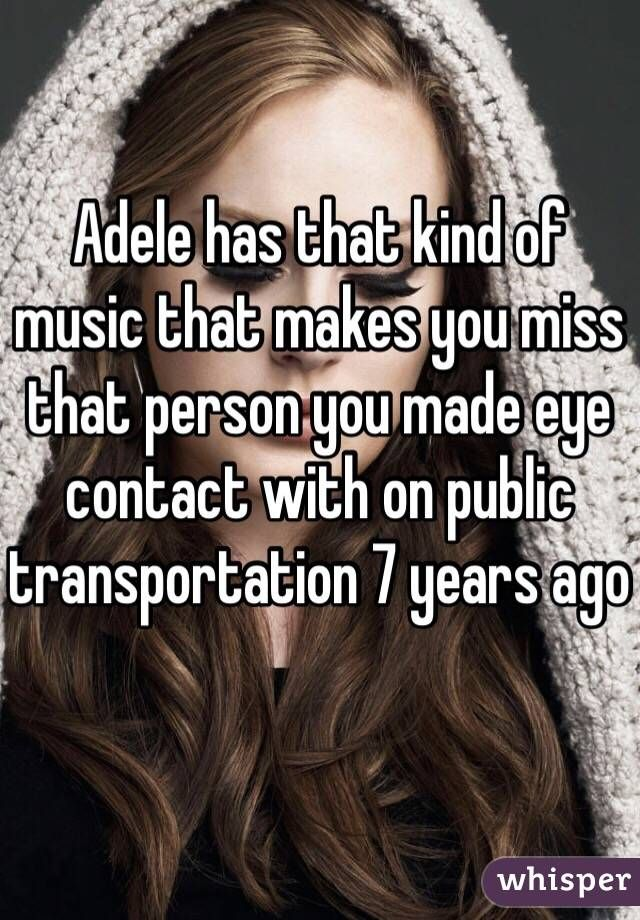34c700e0e9b7f27211ec5318cc2ce4f0 adele has that kind of music that makes you miss that person you