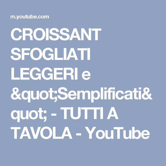 """CROISSANT  SFOGLIATI LEGGERI e """"Semplificati"""" - TUTTI A TAVOLA - YouTube"""