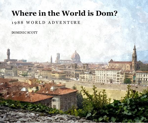 Where in the World is Dom? by DOMINIC SCOTT: Travel | Blurb Books