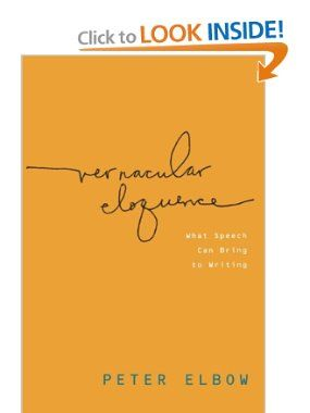 Amazon.com: Vernacular Eloquence: What Speech Can Bring to Writing (9780199782512): Peter Elbow: Books