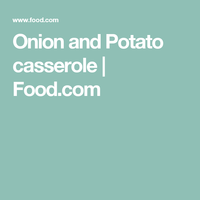 Onion and Potato casserole | Food.com