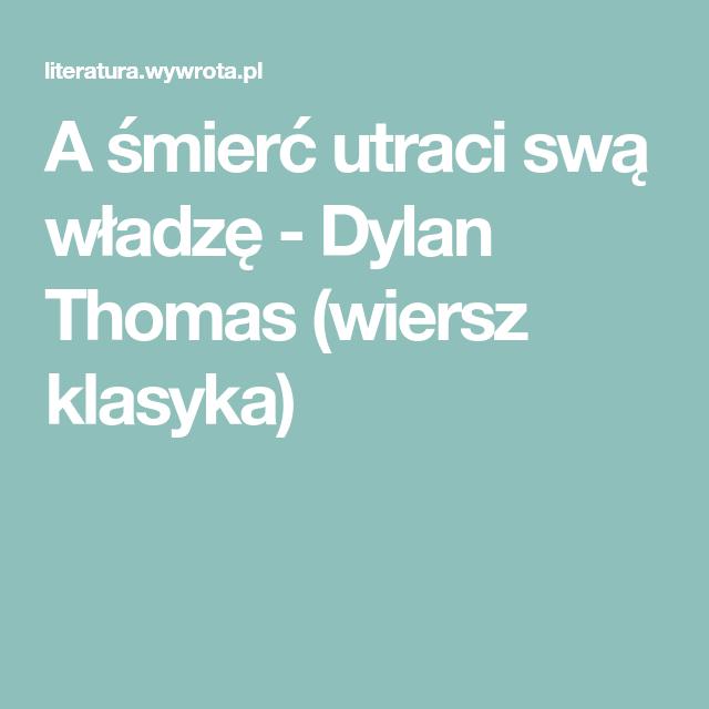 A śmierć Utraci Swą Władzę Dylan Thomas Wiersz Klasyka