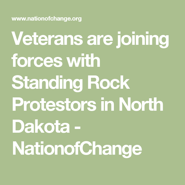 Veterans are joining forces with Standing Rock Protestors in North Dakota - NationofChange