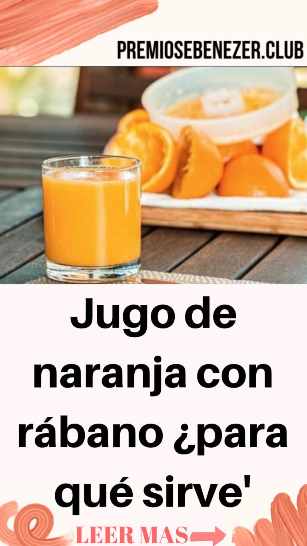 Jugo De Naranja Con Rábano Para Qué Sirve Salud Para Ti Rabano Para Adelgazar Jugo De Naranja Jugos