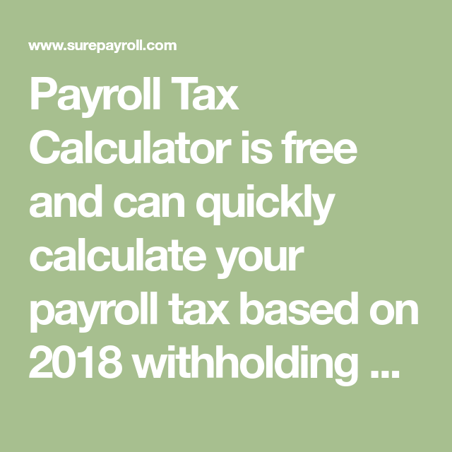 Payroll Tax Calculator Is Free And Can Quickly Calculate Your Payroll Tax Based On 2018 Withholding Schedules Get Th Payroll Taxes Payroll Online Entrepreneur
