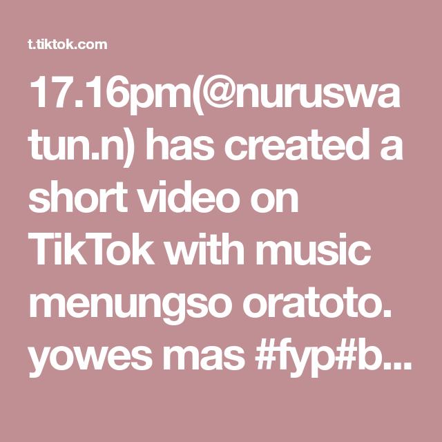 17 16pm Nuruswatun N Has Created A Short Video On Tiktok With Music Menungso Oratoto Yowes Mas Fyp Beranda Fypdong Xyzbca Vn Pov Aesthetics Vibes 1111sh Kaos