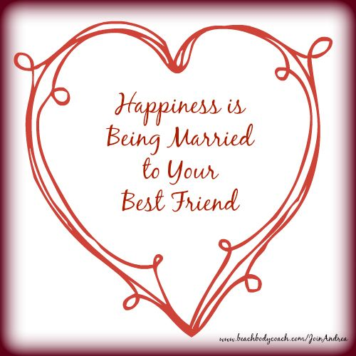 Valentine Quotes For My Best Friend: Happiness Is Being Married To Your