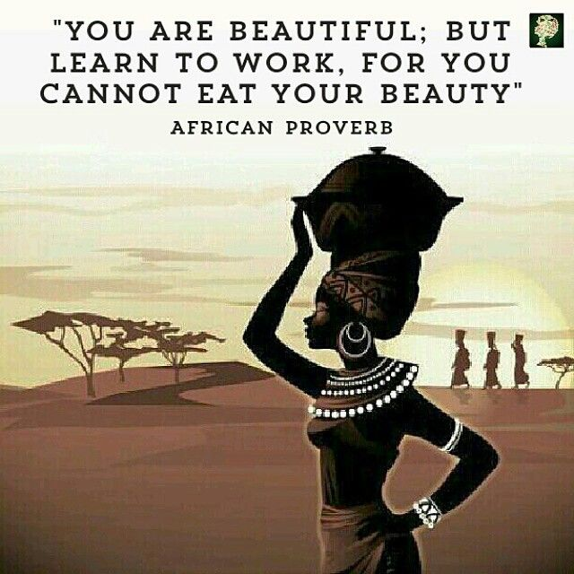 Beauty Is Such A Deceitful Thing It Can Make A Woman Think Of Herself More Highly Than She Ought Take Note I S African Quotes African Proverb Proverbs Quotes