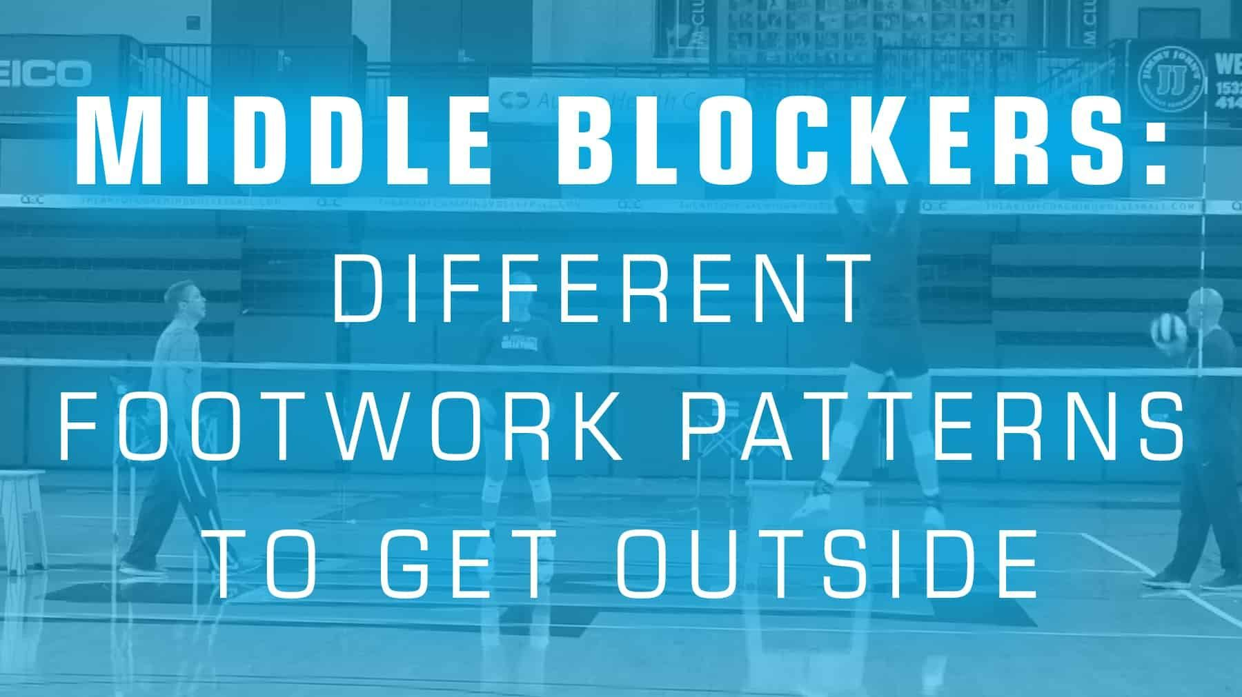 Middle Blockers Different Footwork Patterns To Get Outside Coaching Volleyball Volleyball Coaching