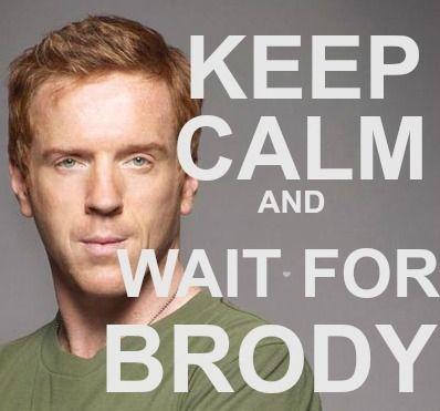 Keep Calm And Wait For Brody Homeland Season 3damien Lewis